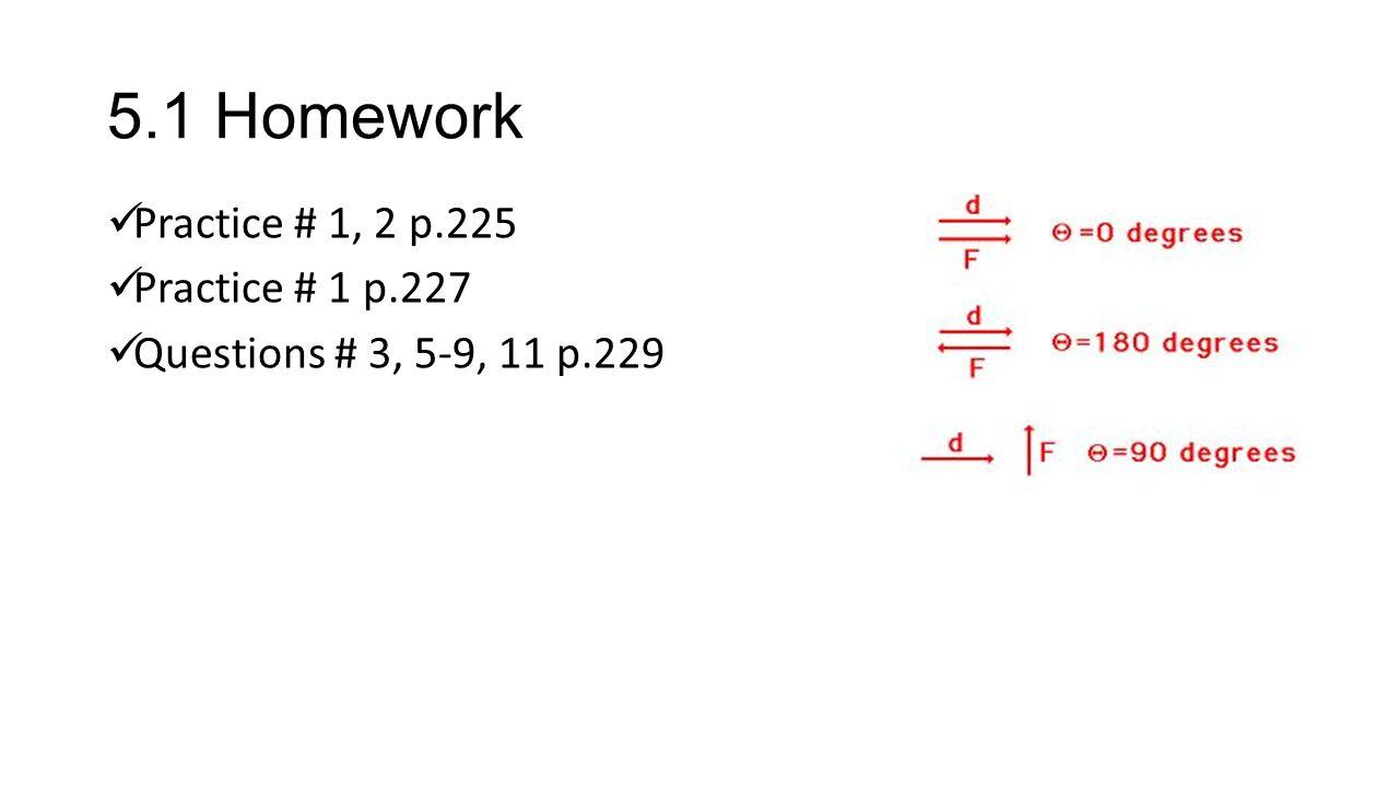 5.1 Homework Practice # 1, 2 p.225 Practice # 1 p.227 Questions # 3, 5-9, 11 p.229