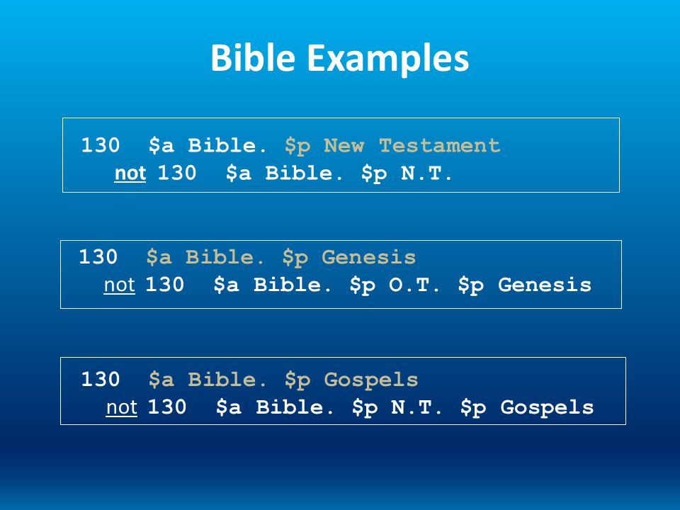 Bible Examples 130 $a Bible. $p New Testament not 130 $a Bible. $p N.T. 130 $a Bible. $p Genesis not 130 $a Bible. $p O.T. $p Genesis 130 $a Bible. $p