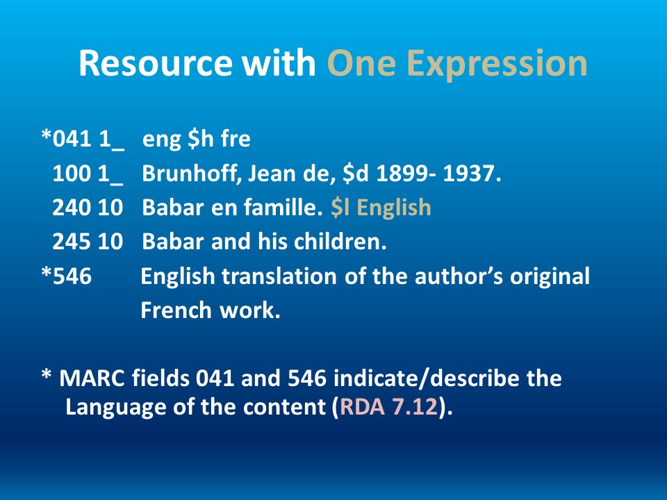Resource with One Expression *041 1_ eng $h fre 100 1_ Brunhoff, Jean de, $d 1899- 1937. 240 10 Babar en famille. $l English 245 10 Babar and his chil