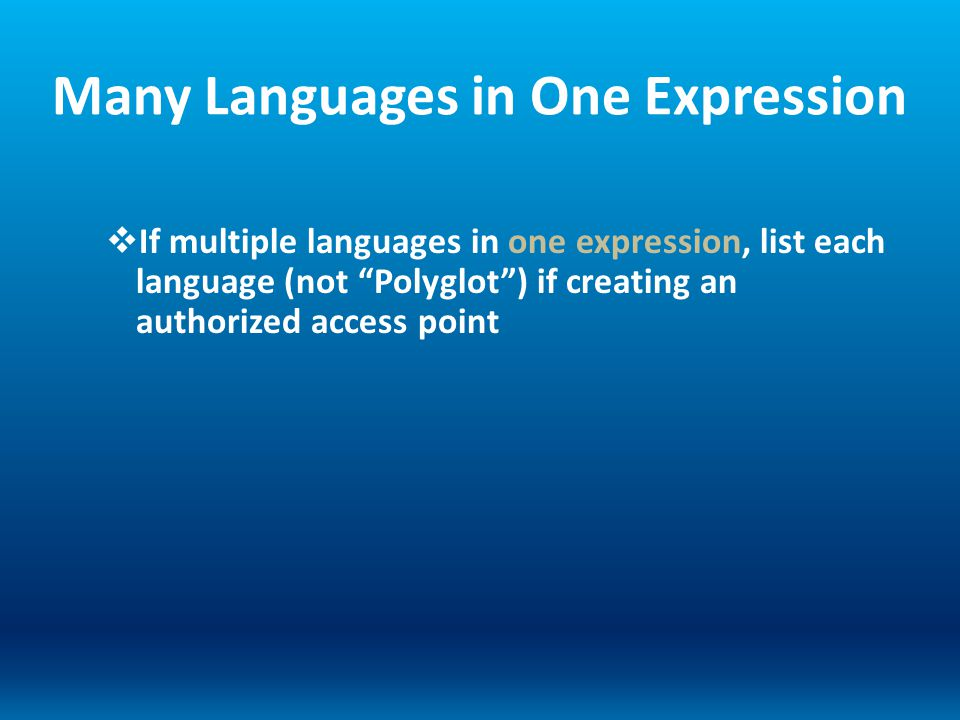 Many Languages in One Expression If multiple languages in one expression, list each language (not Polyglot) if creating an authorized access point