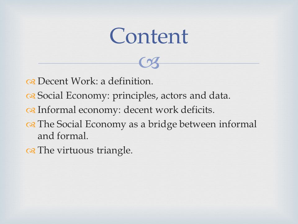 What is meant by Decent Work.Decent work sums up the aspirations of people in their working lives.