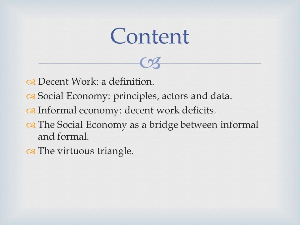 Decent Work: a definition. Social Economy: principles, actors and data. Informal economy: decent work deficits. The Social Economy as a bridge between