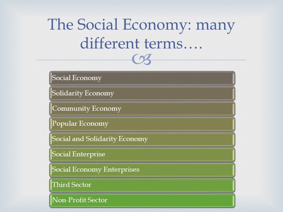 recognize the primacy of people and work over capital are built on the principles of solidarity, mutuality, reciprocity, cooperation and proximity seek to simultaneously achieve social, societal, economic and environmental benefits are based on voluntary participation, member empowerment and peoples commitment … but common characteristics Social Economy entities differ from other forms of enterprises and social organizations in that they :