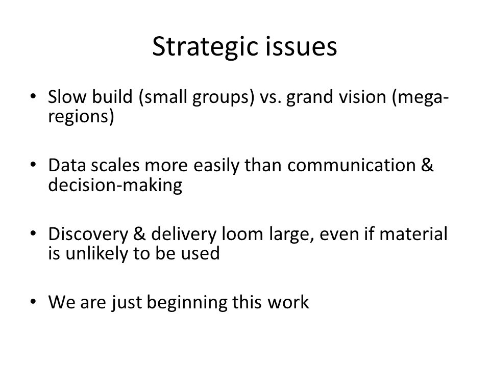 Strategic issues Slow build (small groups) vs.