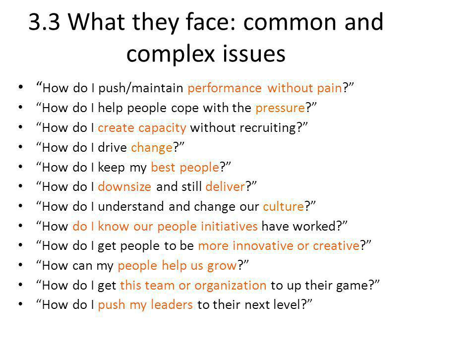 3.3 What they face: common and complex issues How do I push/maintain performance without pain.