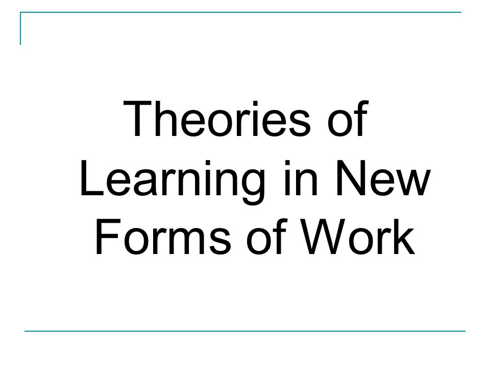 Theories of Learning in New Forms of Work