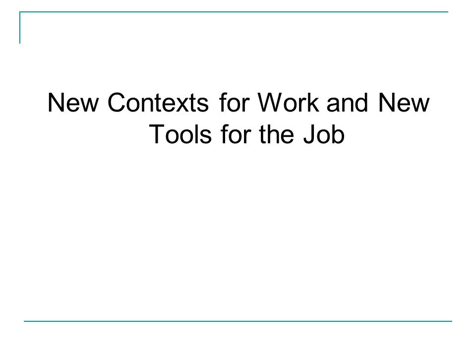 New Contexts for Work and New Tools for the Job