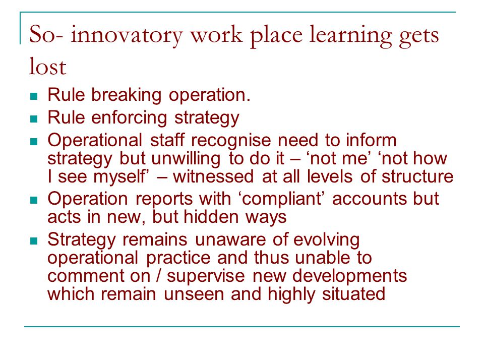 So- innovatory work place learning gets lost Rule breaking operation.