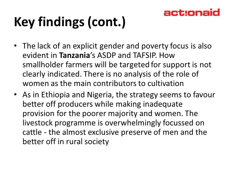 The lack of an explicit gender and poverty focus is also evident in Tanzanias ASDP and TAFSIP. How smallholder farmers will be targeted for support is