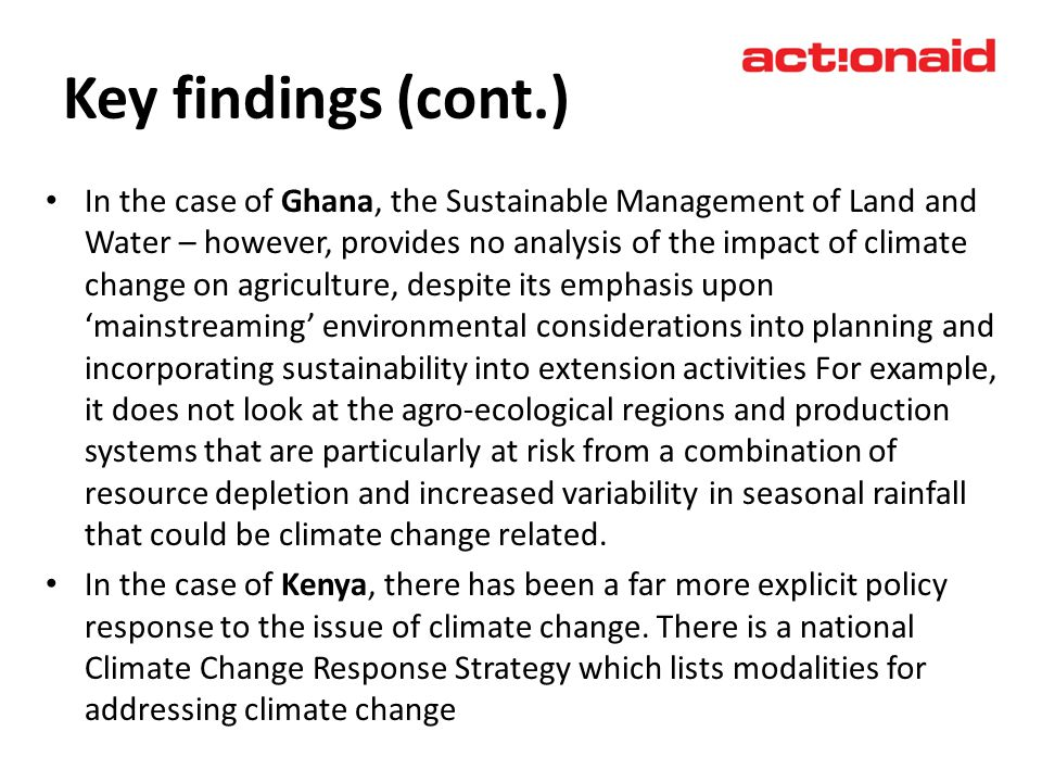 Key findings (cont.) In the case of Ghana, the Sustainable Management of Land and Water – however, provides no analysis of the impact of climate chang