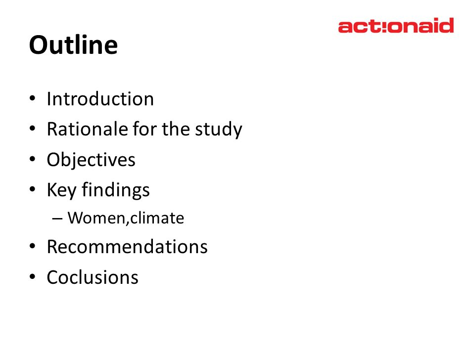 Outline Introduction Rationale for the study Objectives Key findings – Women,climate Recommendations Coclusions