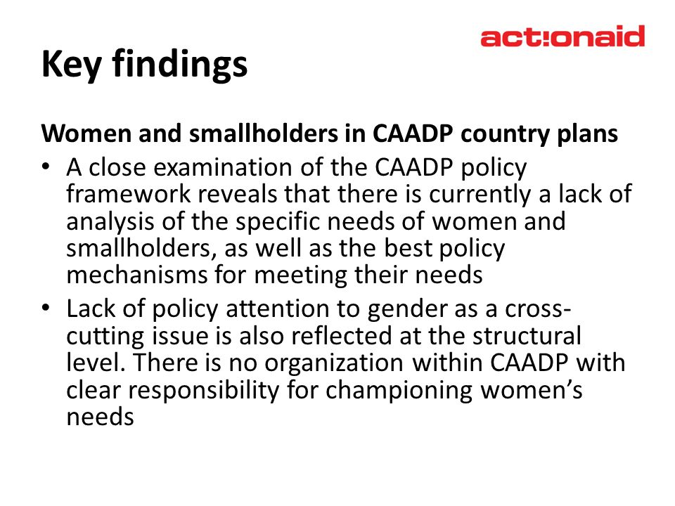 Key findings Women and smallholders in CAADP country plans A close examination of the CAADP policy framework reveals that there is currently a lack of