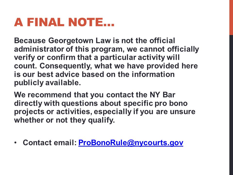 A FINAL NOTE… Because Georgetown Law is not the official administrator of this program, we cannot officially verify or confirm that a particular activity will count.