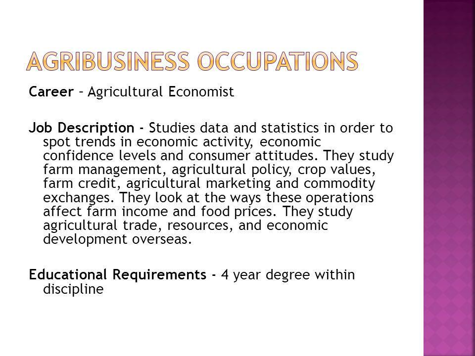 Competencies needed for a successful career as an agricultural consultant – Mathematical, Analytical, Oral Communication, Interpersonal, Creative, Highly Motivated, Tactful, Technical, Customer Service, Logical, Quick Thinking, Inquisitive, Determination, Confidence.