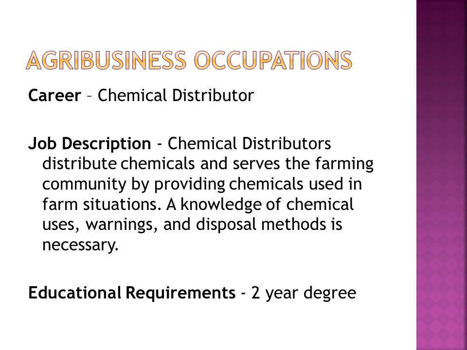 Career – Chemical Distributor Job Description - Chemical Distributors distribute chemicals and serves the farming community by providing chemicals use