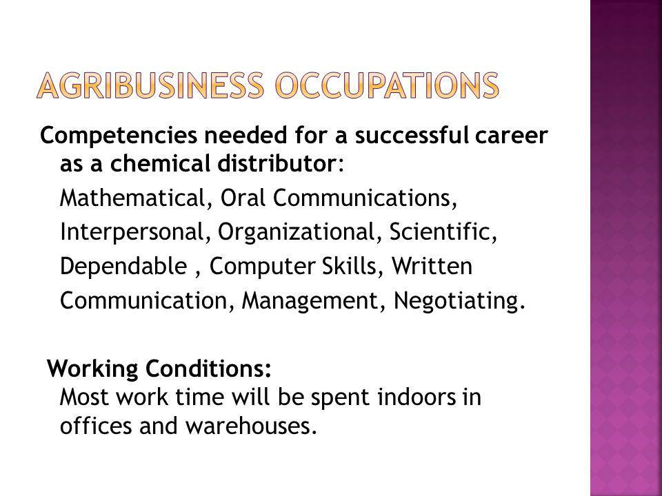 Competencies needed for a successful career as a chemical distributor: Mathematical, Oral Communications, Interpersonal, Organizational, Scientific, D