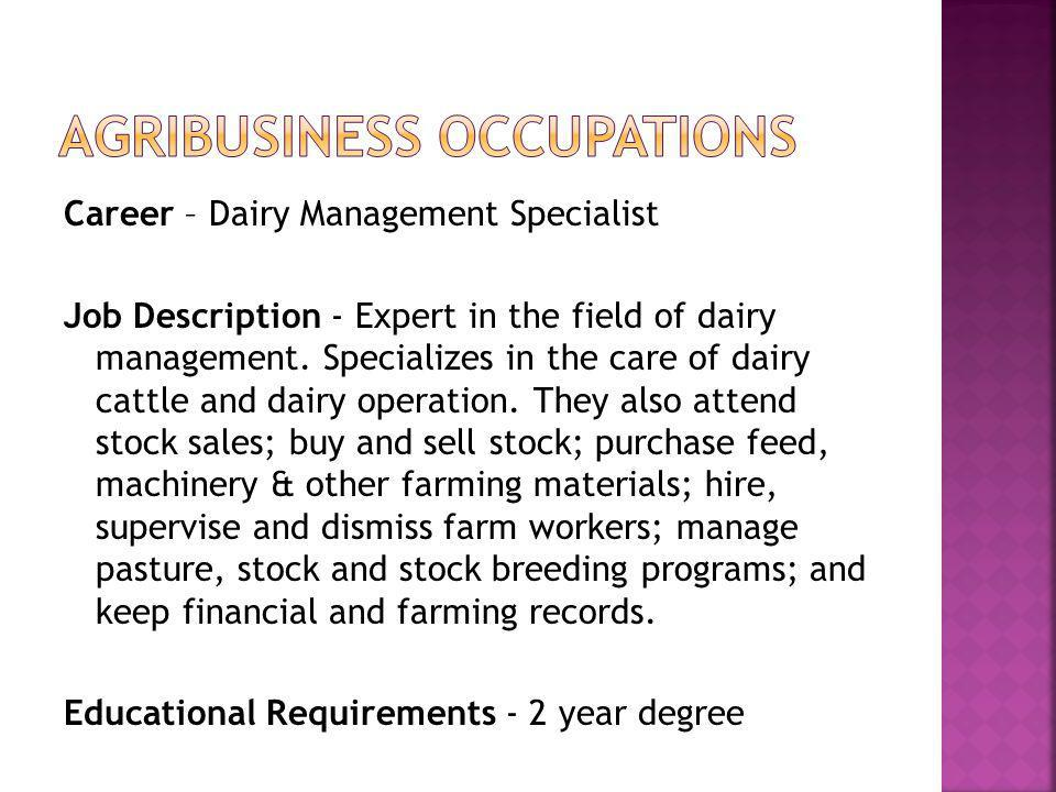 Career – Dairy Management Specialist Job Description - Expert in the field of dairy management. Specializes in the care of dairy cattle and dairy oper