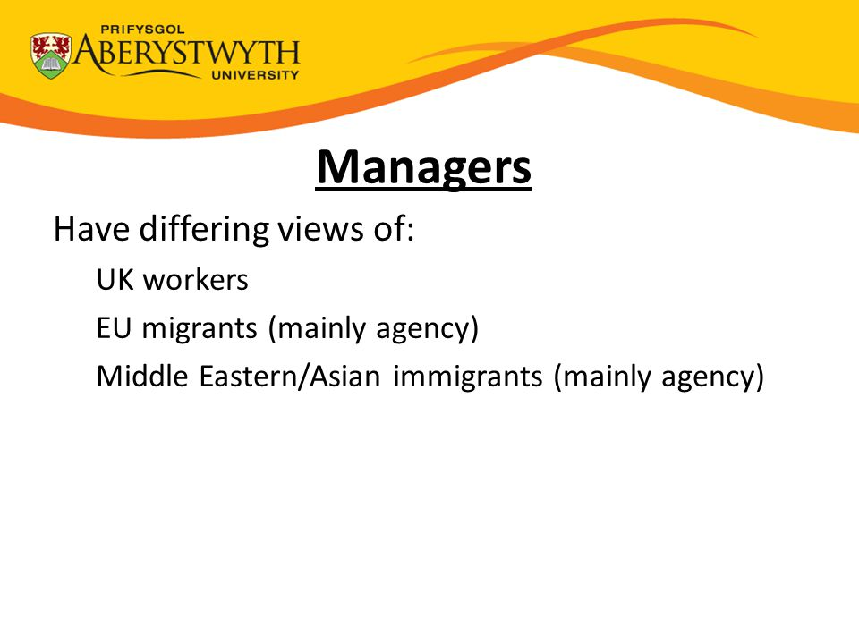 Have differing views of: UK workers EU migrants (mainly agency) Middle Eastern/Asian immigrants (mainly agency)