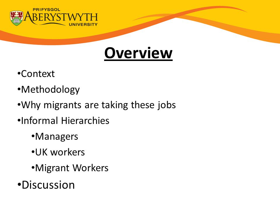 Overview Context Methodology Why migrants are taking these jobs Informal Hierarchies Managers UK workers Migrant Workers Discussion