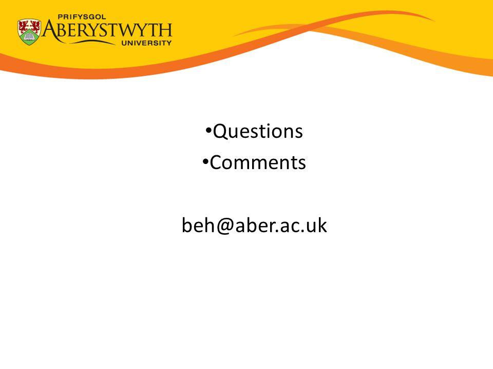 Questions Comments beh@aber.ac.uk