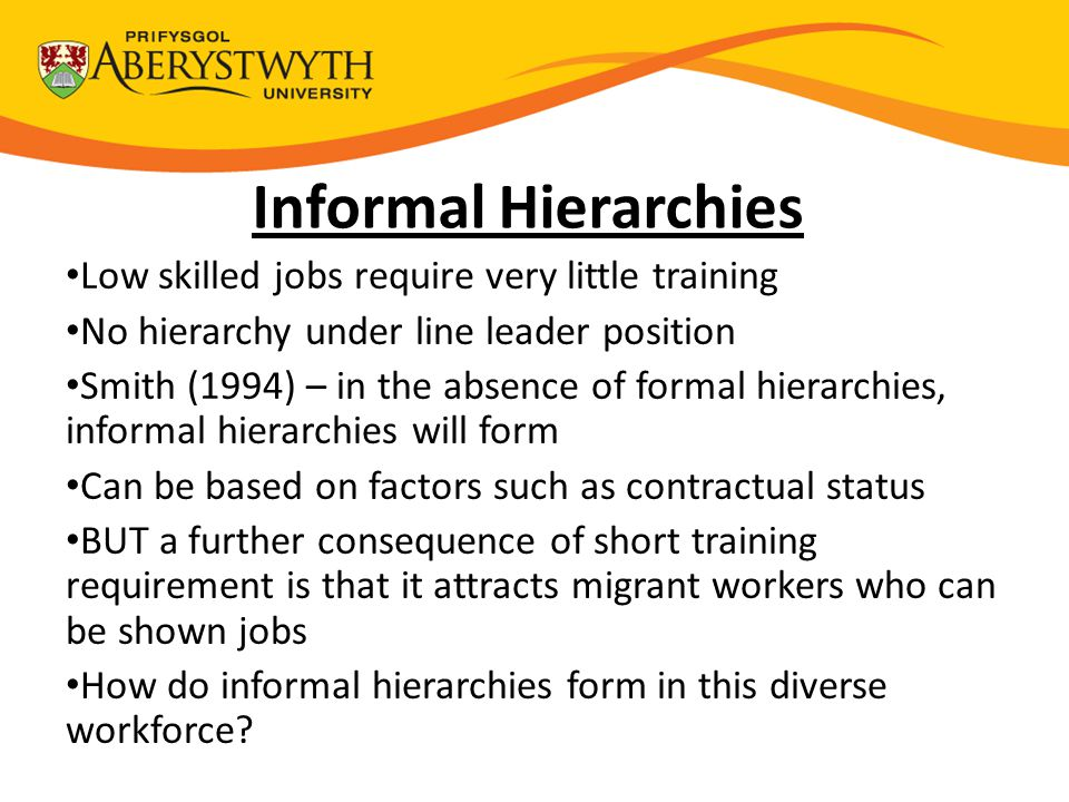Informal Hierarchies Firms create differences between staff But informal hierarchies are also formed Coincidence of contractual status and ethnicity Informal hierarchies within groups