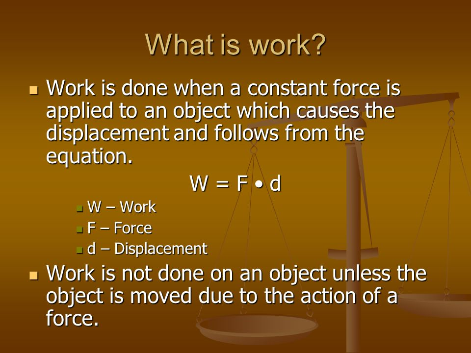 How To Tell If Work Is Done Work is only done when the force, or a component of the force, is parallel to the displacement.