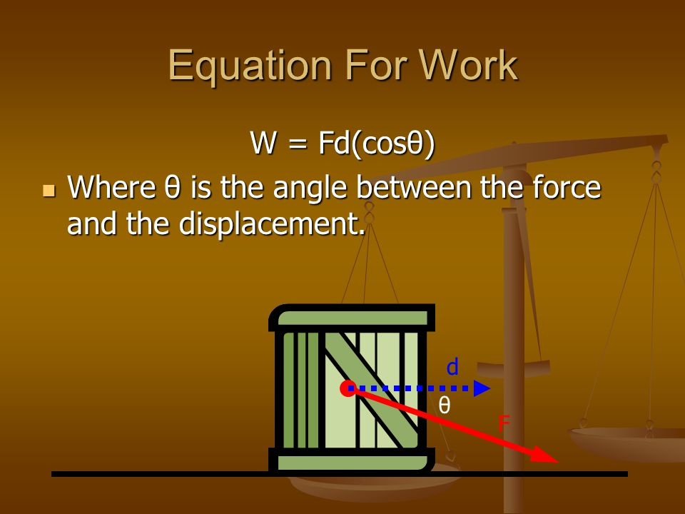 Example Problem What is the work required to pull a chair 6 meters with a force of 75N at an angle of 35 degrees above the horizontal.