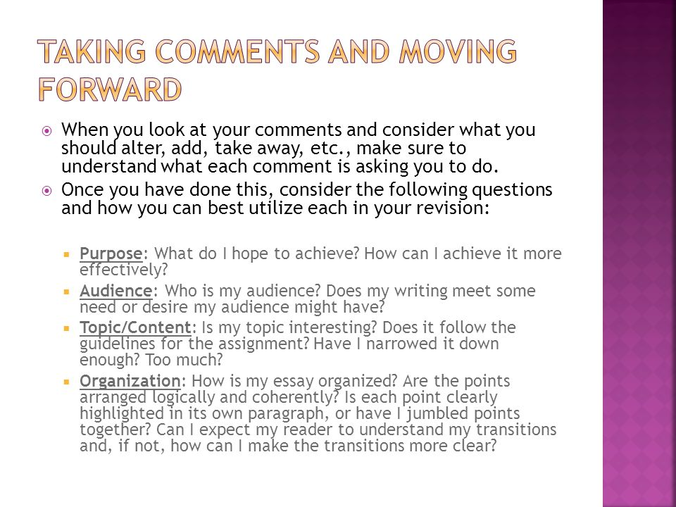 When you look at your comments and consider what you should alter, add, take away, etc., make sure to understand what each comment is asking you to do.