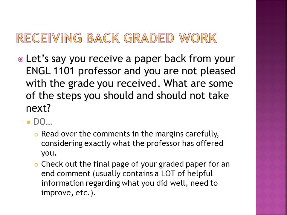 Lets say you receive a paper back from your ENGL 1101 professor and you are not pleased with the grade you received.