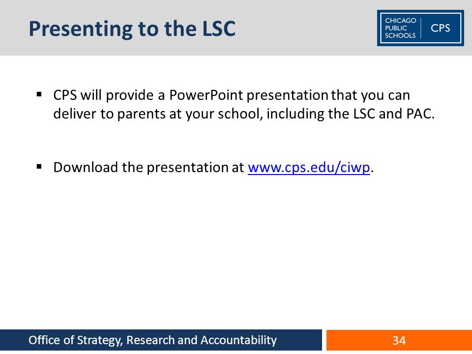 Presenting to the LSC CPS will provide a PowerPoint presentation that you can deliver to parents at your school, including the LSC and PAC. Download t