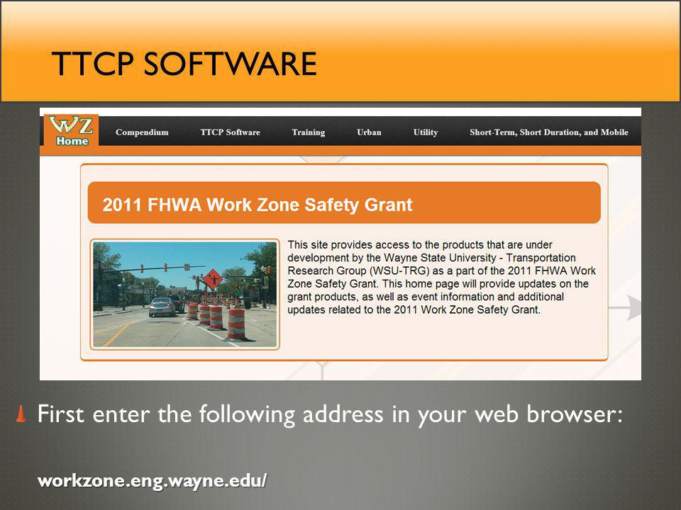 TTCP SOFTWARE First enter the following address in your web browser: workzone.eng.wayne.edu/