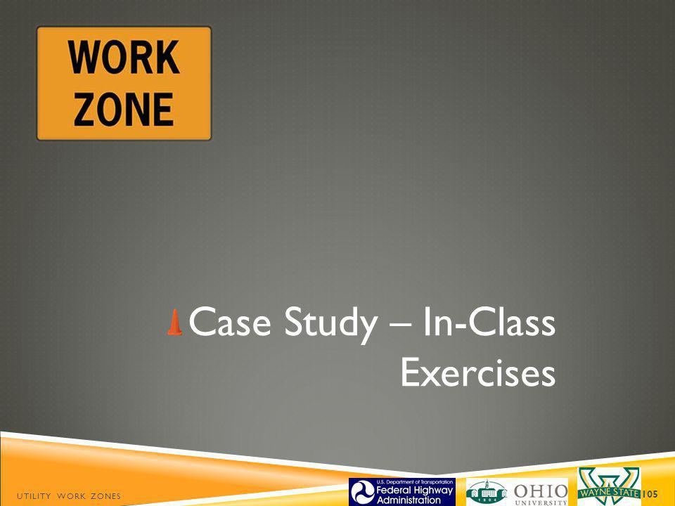 Case Study – In-Class Exercises UTILITY WORK ZONES 105