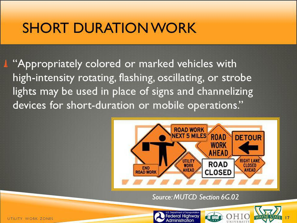 SHORT DURATION WORK Appropriately colored or marked vehicles with high-intensity rotating, flashing, oscillating, or strobe lights may be used in place of signs and channelizing devices for short-duration or mobile operations.