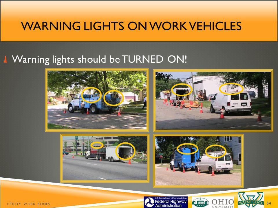 WARNING LIGHTS ON WORK VEHICLES Warning lights should be TURNED ON! UTILITY WORK ZONES 54
