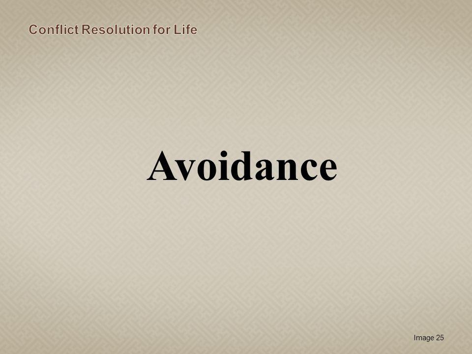 Image 26 Avoidance Strategies: Ignoring the problem/conflict Denial of the problem/conflict Evasion of the problem/conflict Joking about the problem/conflict