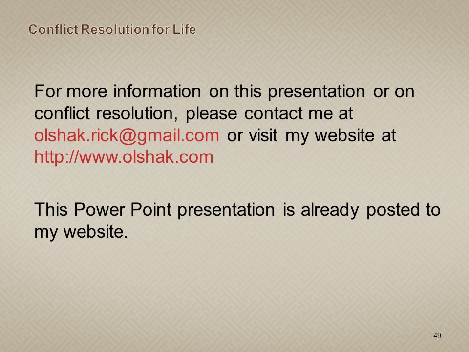 For more information on this presentation or on conflict resolution, please contact me at olshak.rick@gmail.com or visit my website at http://www.olsh