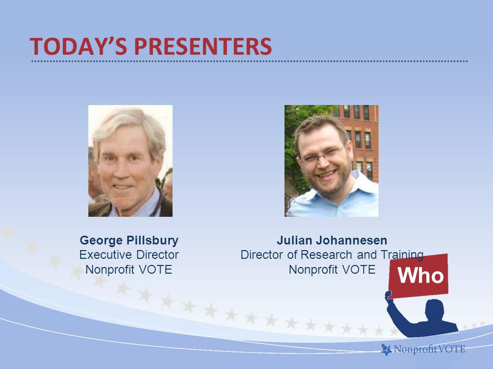 TODAYS PRESENTERS Who Julian Johannesen Director of Research and Training Nonprofit VOTE George Pillsbury Executive Director Nonprofit VOTE