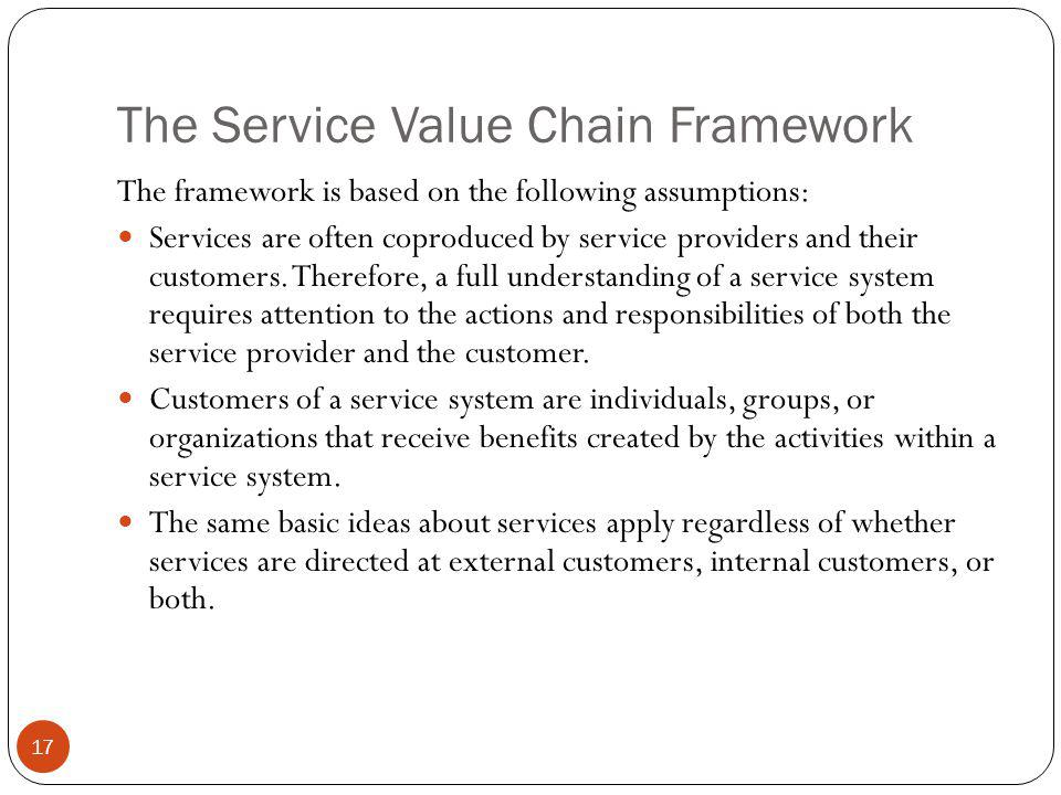 The Service Value Chain Framework 17 The framework is based on the following assumptions: Services are often coproduced by service providers and their