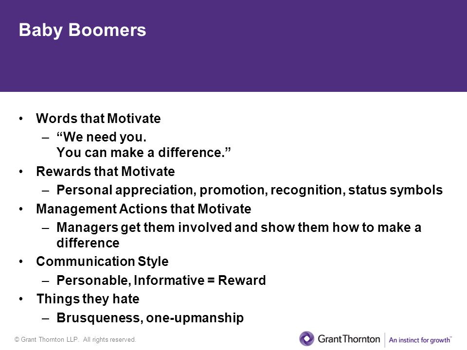 © Grant Thornton LLP. All rights reserved. Baby Boomers Words that Motivate –We need you. You can make a difference. Rewards that Motivate –Personal a