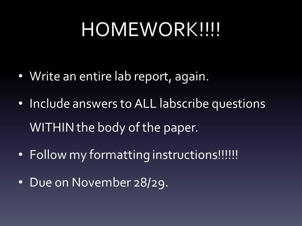 HOMEWORK!!!! Write an entire lab report, again. Include answers to ALL labscribe questions WITHIN the body of the paper. Follow my formatting instruct