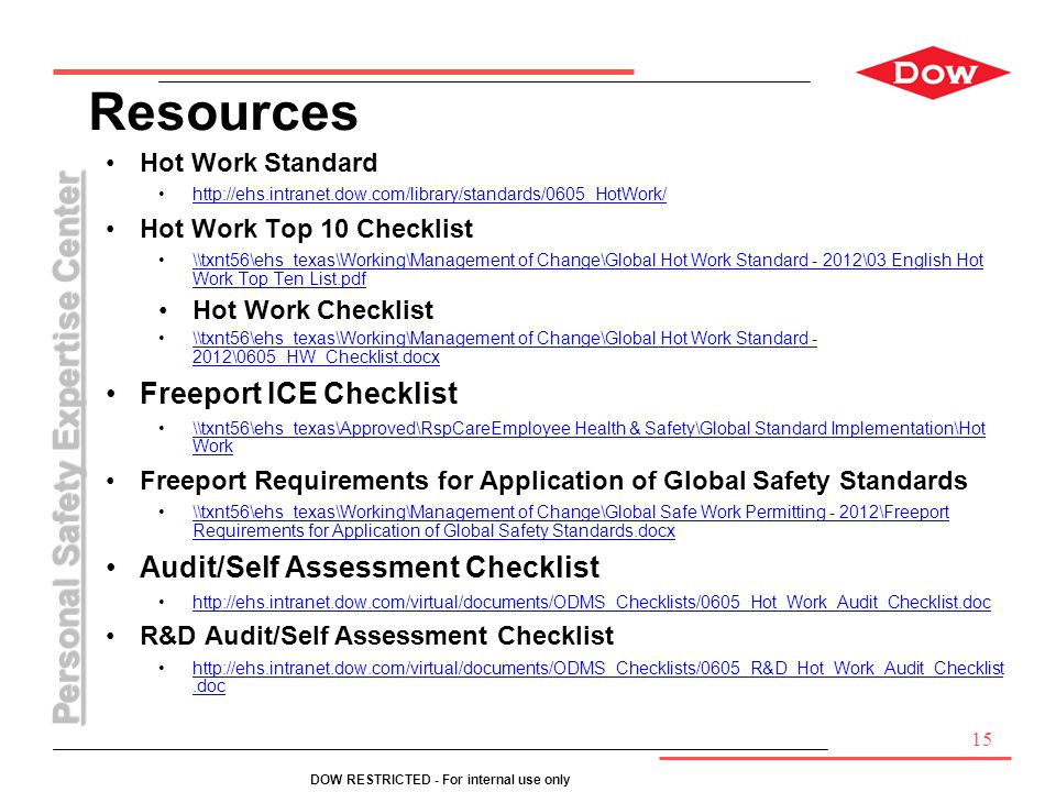 Personal Safety Expertise Center DOW RESTRICTED - For internal use only Resources Hot Work Standard http://ehs.intranet.dow.com/library/standards/0605