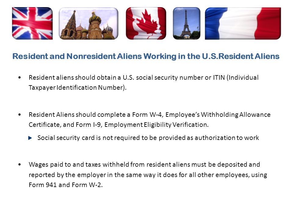 Resident aliens should obtain a U.S. social security number or ITIN (Individual Taxpayer Identification Number). Resident Aliens should complete a For