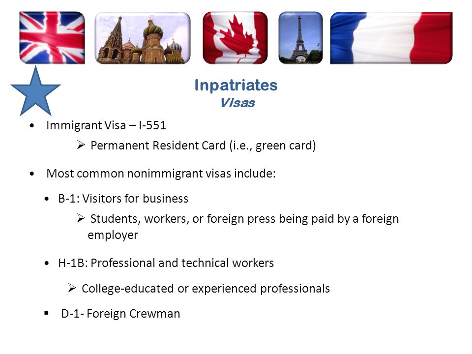 Immigrant Visa – I-551 Permanent Resident Card (i.e., green card) Most common nonimmigrant visas include: B-1: Visitors for business Students, workers