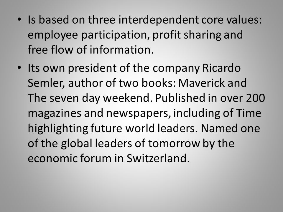 Is based on three interdependent core values: employee participation, profit sharing and free flow of information.