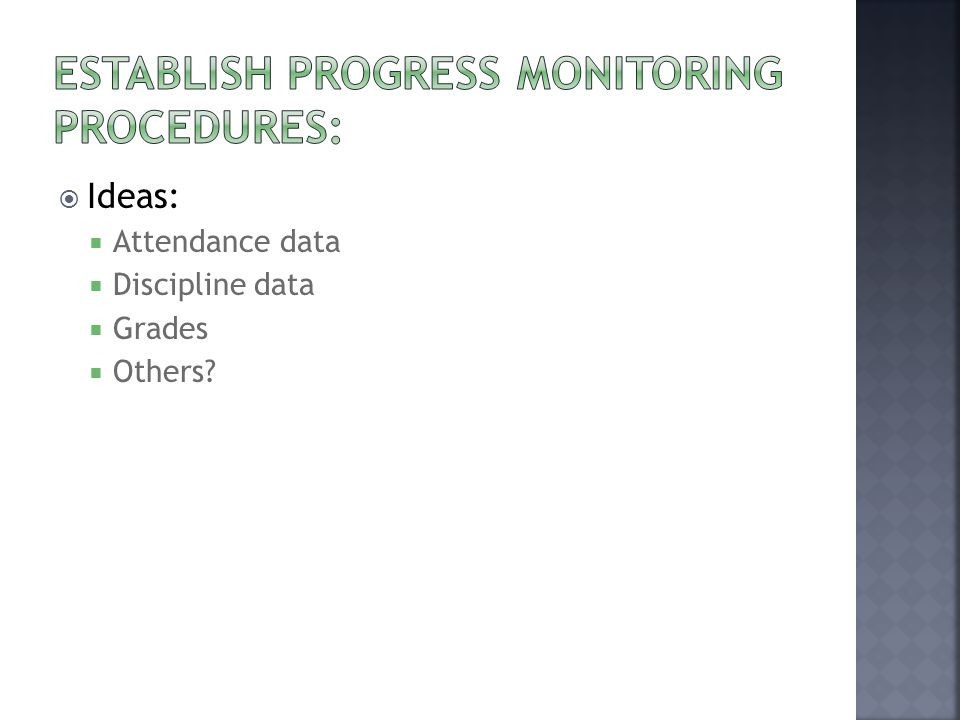 Ideas: Attendance data Discipline data Grades Others