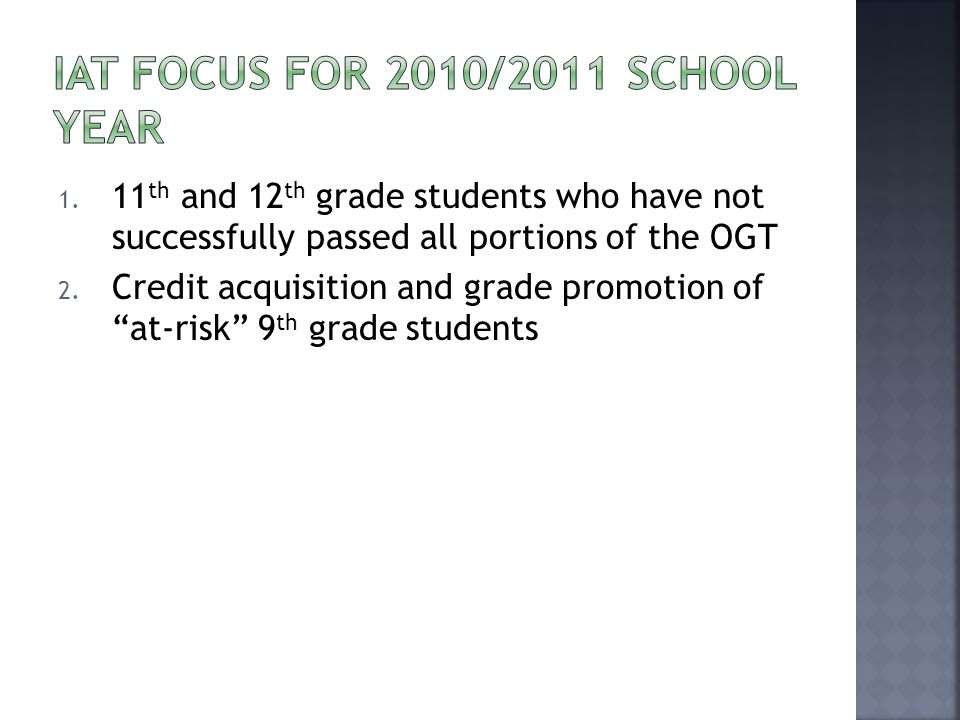 1. 11 th and 12 th grade students who have not successfully passed all portions of the OGT 2.