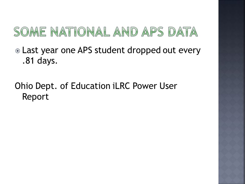 Last year one APS student dropped out every.81 days. Ohio Dept. of Education iLRC Power User Report