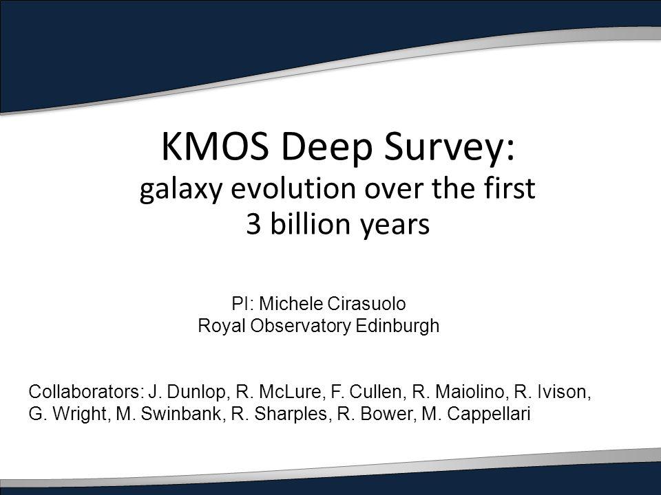 PI: Michele Cirasuolo Royal Observatory Edinburgh Collaborators: J. Dunlop, R. McLure, F. Cullen, R. Maiolino, R. Ivison, G. Wright, M. Swinbank, R. S