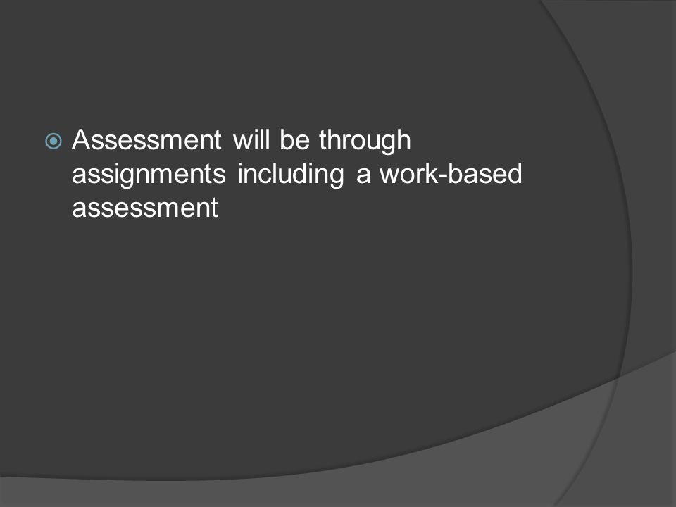 Assessment will be through assignments including a work-based assessment