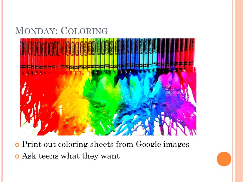M ONDAY : C OLORING Print out coloring sheets from Google images Ask teens what they want